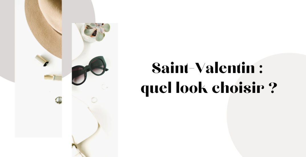Saint-Valentin : quel look choisir ? - moodbyingrid